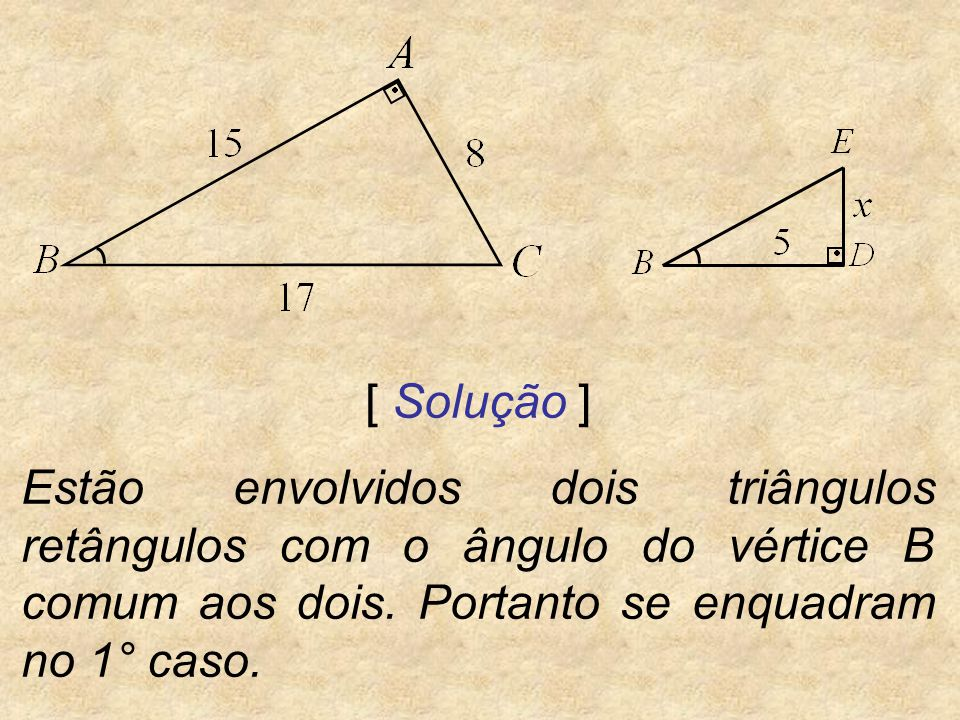 [ Solução ] Estão envolvidos dois triângulos retângulos com o ângulo do vértice B comum aos dois.